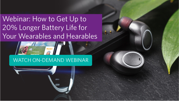 Webinar: How to Get Up to 20% Longer Battery Life for Your Wearables and Hearables