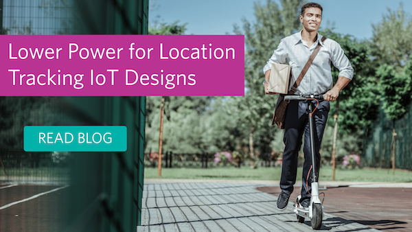 Lower Power for Location Tracking IoT Designs