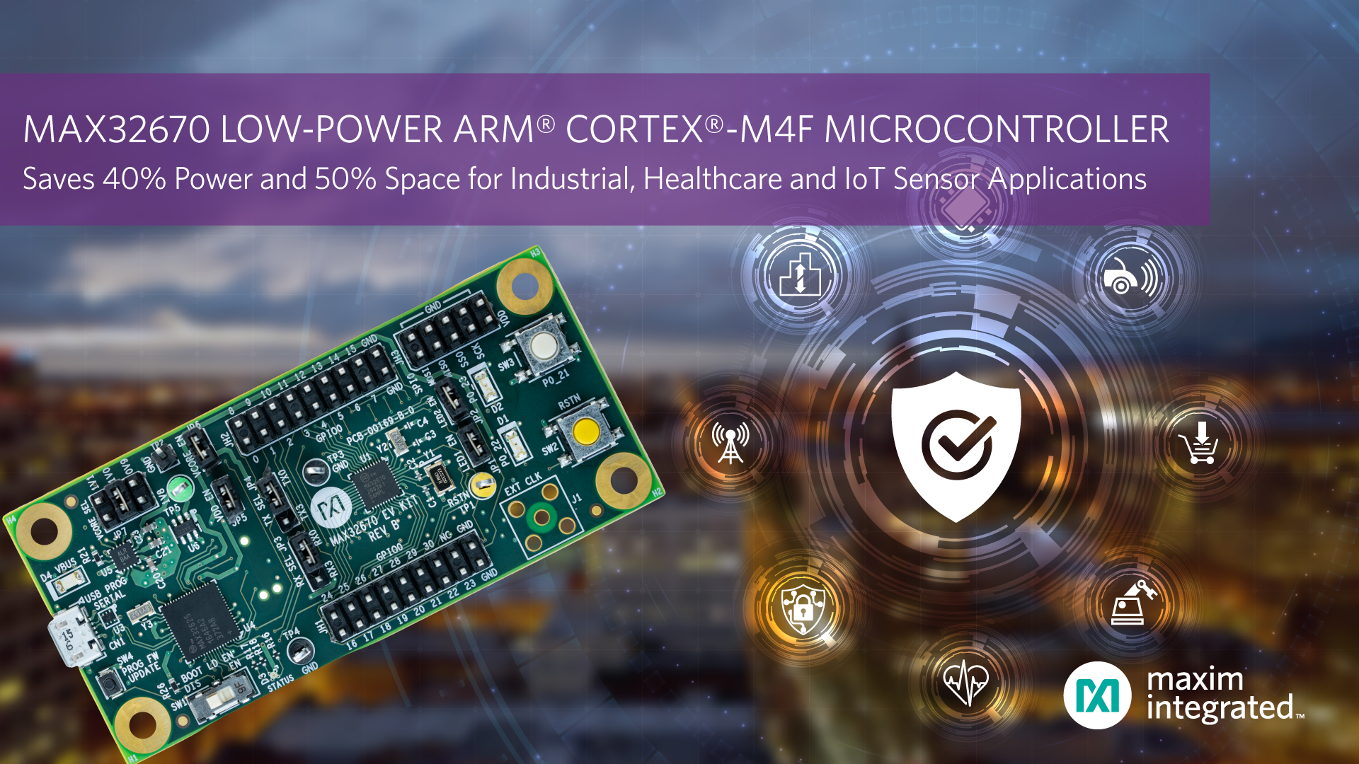 Ultra-Reliable Arm Cortex-M4F Microcontroller from Maxim Integrated Offers Industry's Lowest Power Consumption and Smallest Size for Industrial, Healthcare and IoT Sensor Applications
