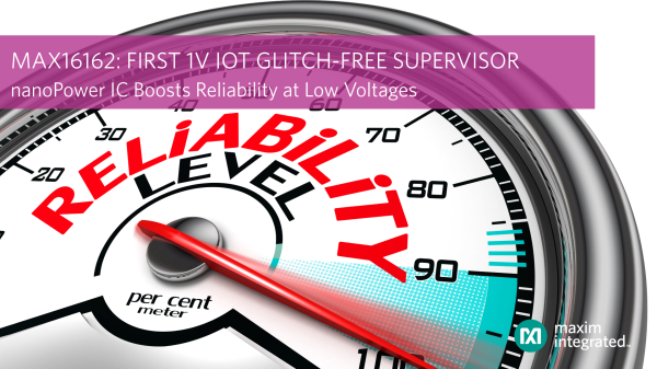 Maxim Integrated added glitch-free supervisor to protect low-voltage IoT applications