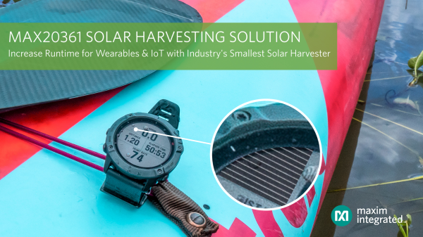 Increase the Runtime of Space-Constrained Wearable and IoT Applications with Industry's Smallest Solar Harvesting Solution by Maxim Integrated